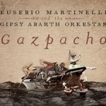 "Eusebio Martinelli & the Gipsy Abarth Orkestar ""Gazpacho"""""