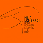 "Milo Lombardi ""Going Nowhere Enjoing The Ride"""""